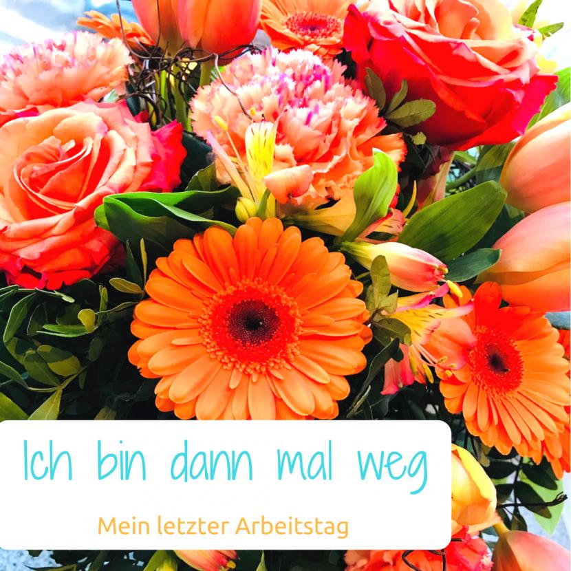 Blumenstrauß im Bild mit der Überschrift: Ich bin dann mal weg - Mein letzter Arbeitstag.