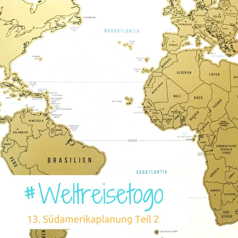 Weltkarte mit Ausschnitt von Südamerika und der Überschrift: Weltreise to go - Südamerikaplanung Teil 2